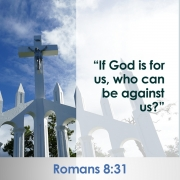 If God is for us, who can be against us?. Romans 8:31