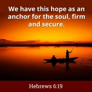 Anchor for the soul, firm and secure. Hebrews 6:19